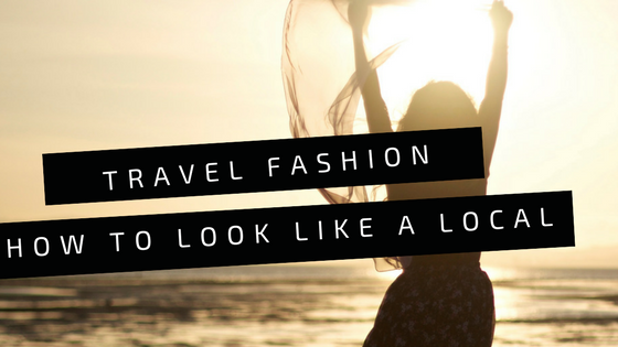 Travel Fashion: How to Look like a Local | riseandbrine.com