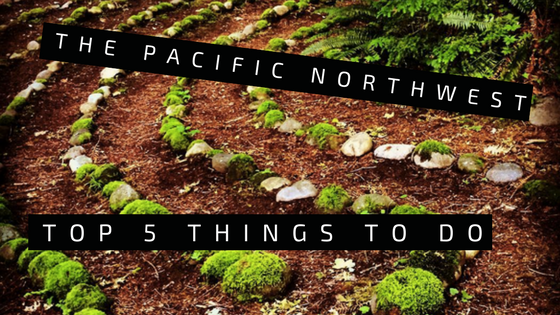 The Pacific Northwest! My Top 5 List