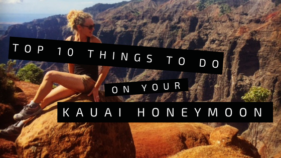 Top 10 Things to Do on your Kauai Honeymoon