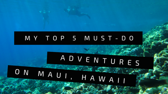 5 Must-Do Adventures on Maui, Hawaii