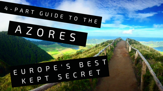 Your Guide to the Azores: Europe's Best Kept Secret