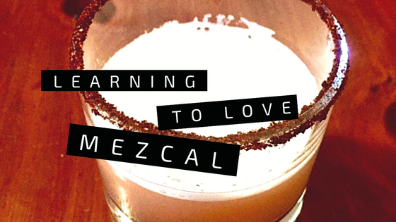 Learning to Love Mezcal