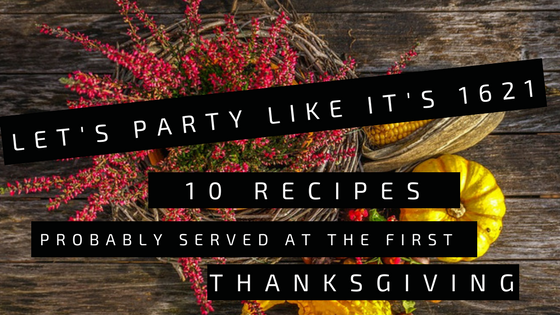 lets party like its 1621- 10 thanksgiving recipes