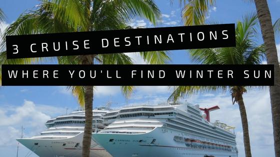 3 Cruise Destinations Where You'll Find Winter Sun