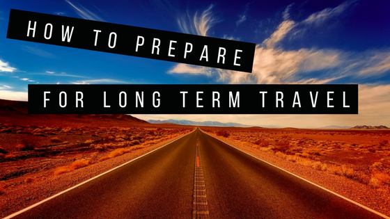 How to Prepare for Long Term travel | riseandbrine.com