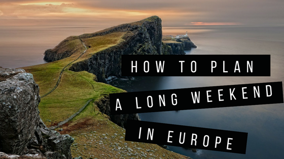 How to Plan a Long Weekend in Europe | riseandbrine.com