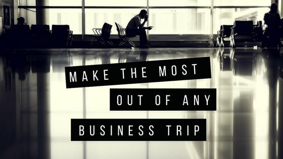 Make the Most of Any Business Trip | riseandbrine.com