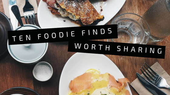 Ten Foodie Finds Worth Sharing | riseandbrine.com