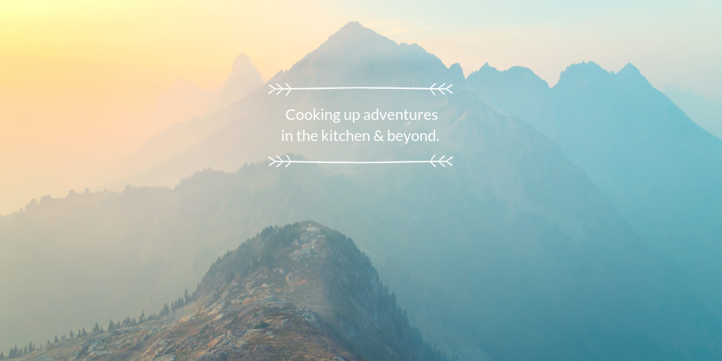 Cooking up adventures in the kitchen & beyond.